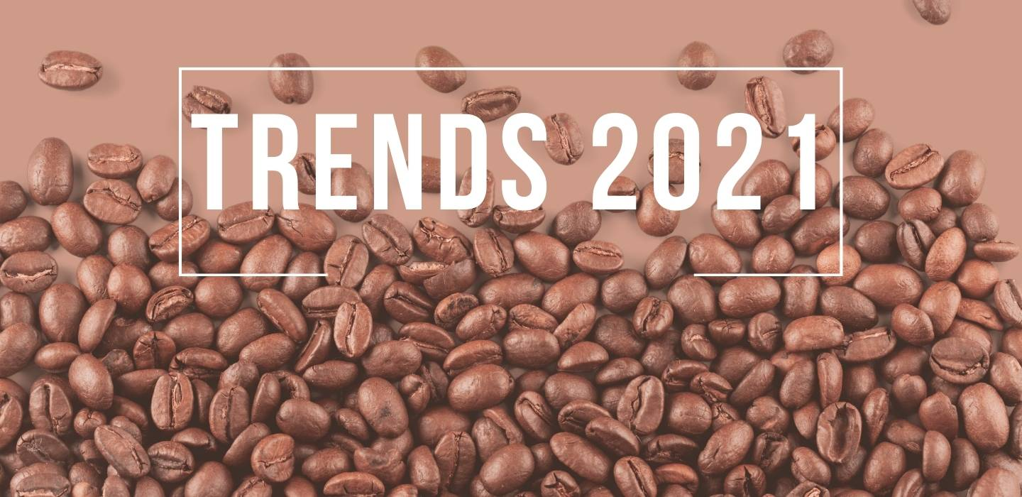 COFFEE TRENDS IN 2021 TO WATCH OUT